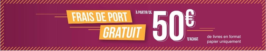 Frais de port gratuits à partir de 50€ d'achat de livres papiers uniquement